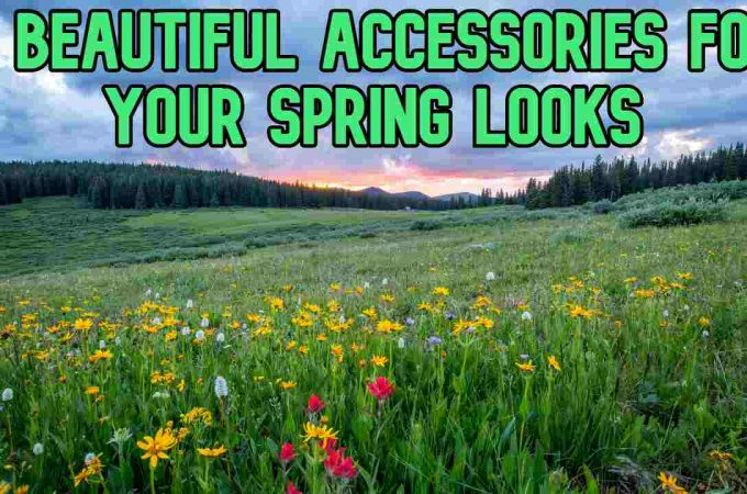 4 Beautiful Accessories for Your Spring Looks