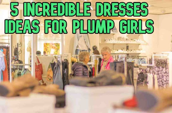 5 Incredible Dresses Ideas for Plump Girls