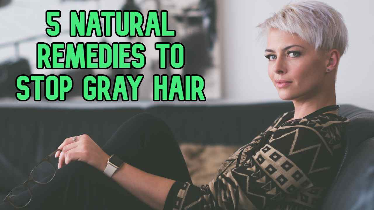 5 Natural Remedies to Stop Gray Hair