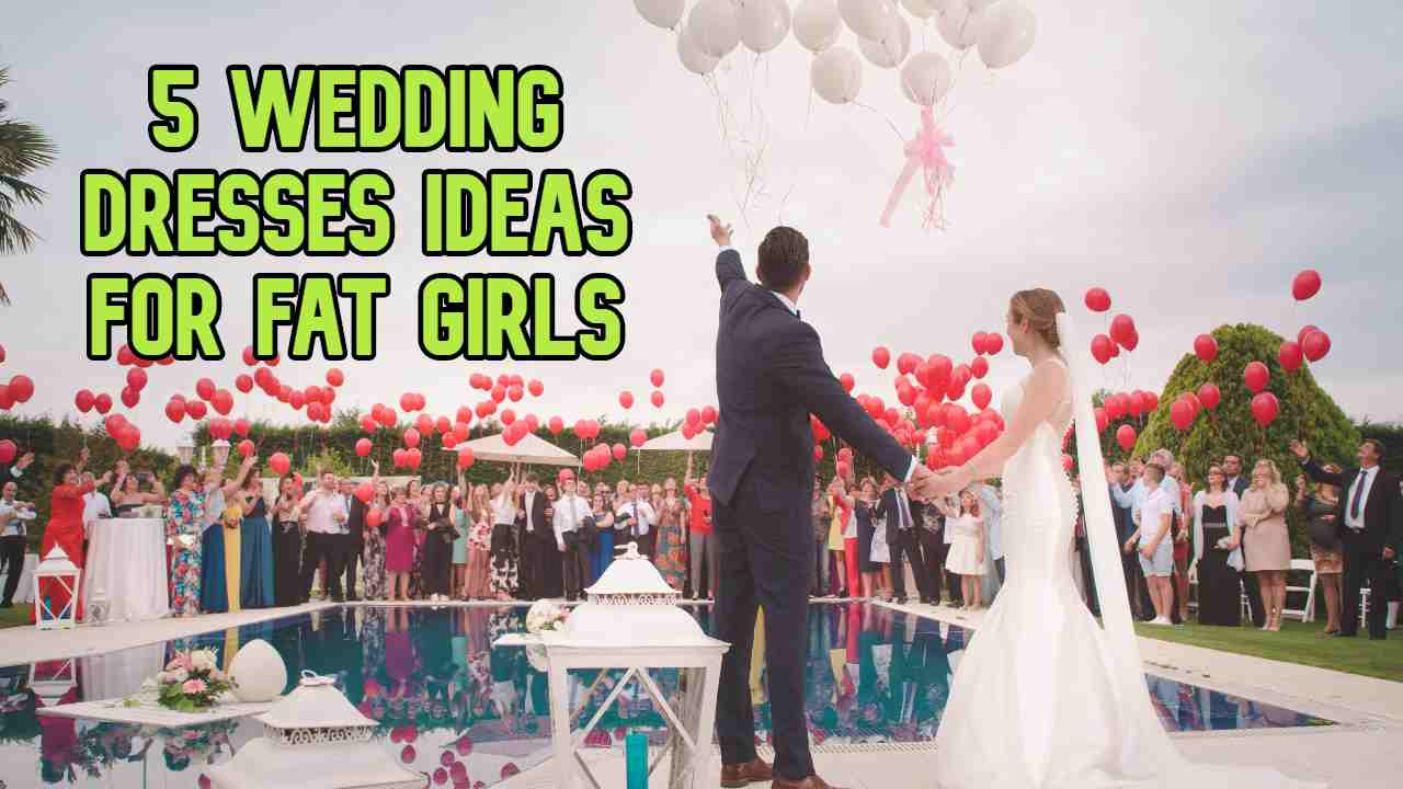 5 Wedding Dresses Ideas for Fat Girls