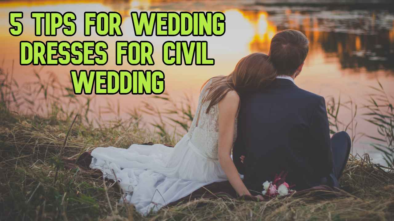 5 Tips for Wedding Dresses for Civil Wedding